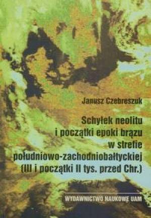 Schyłek neolitu i początki epoki brązu w strefie  południowo-zachodniobałtyckiej