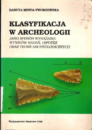 Klasyfikacja w Archeologii jako sposób wyrażania wyników badań, hipotez oraz teorii archeologicznych