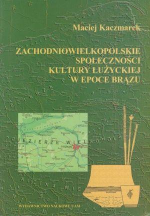 Zachodniowielkopolskie społeczności kultury łużyckiej w epoce brązu