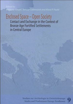 Enclosed space - open society: contact and exchange in the context of bronze age fortified settlements in Central Europe