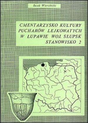 Cmentarzysko kultury pucharów lejkowatych w Łupawie woj. Słupsk, stanowisko 2. Obrządek pogrzebowy grupy łupawskiej