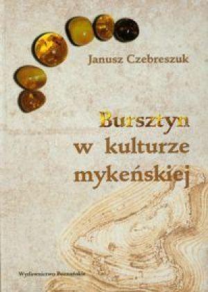 Bursztyn w kulturze mykeńskiej zarys problematyki badawczej